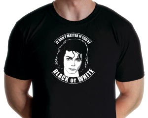 Michael Jackson - it don't matter if you're black or white shirt